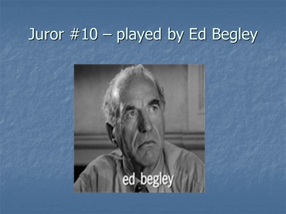 Juror #10 – played by Ed Begley