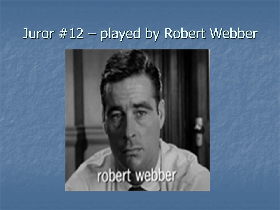 Juror #12 – played by Robert Webber