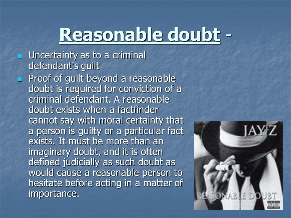 Reasonable doubt - Uncertainty as to a criminal defendant s guilt