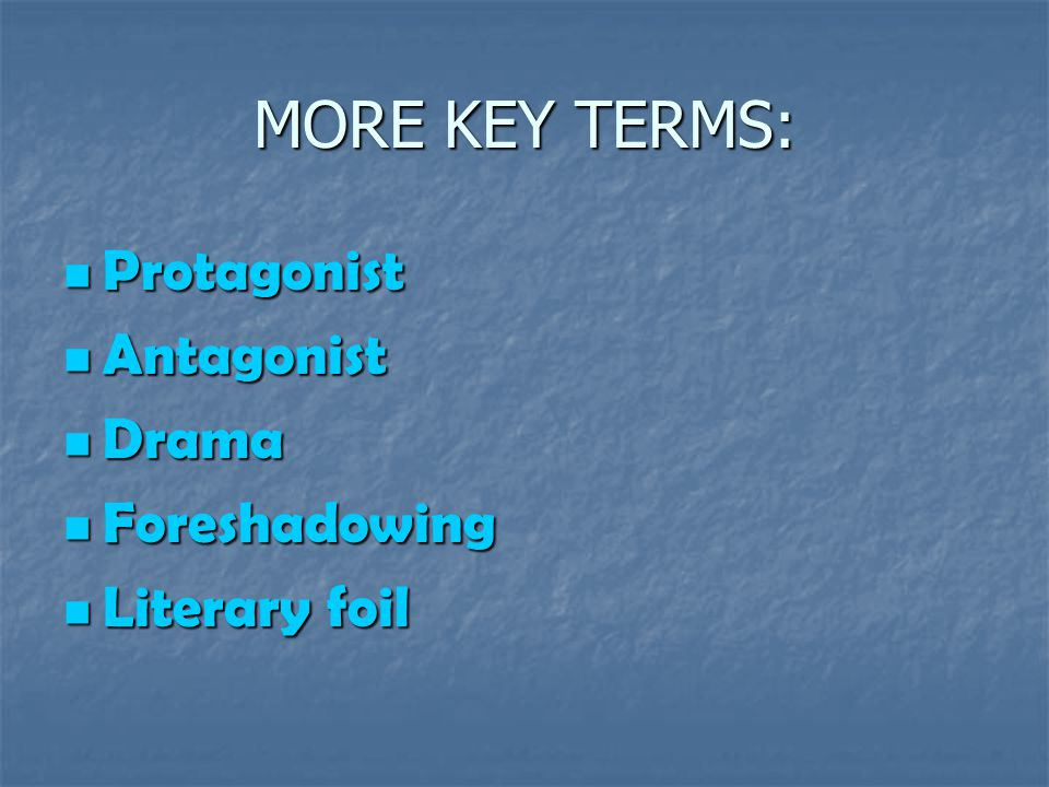 MORE KEY TERMS: Protagonist Antagonist Drama Foreshadowing