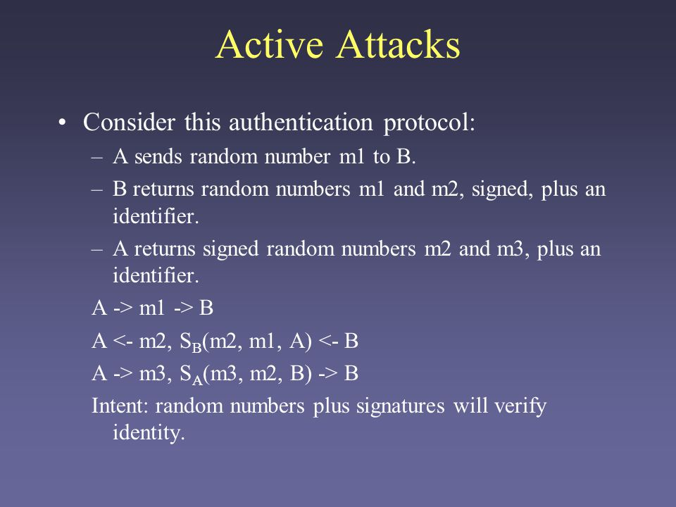 Active Attacks Consider this authentication protocol: