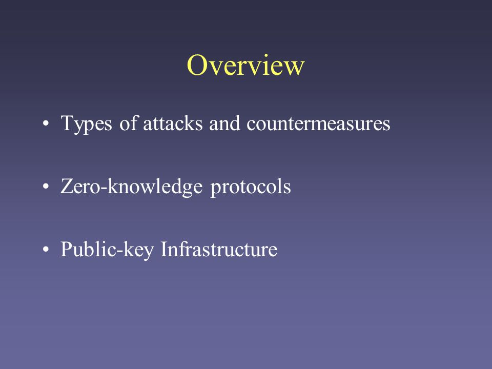 Overview Types of attacks and countermeasures Zero-knowledge protocols