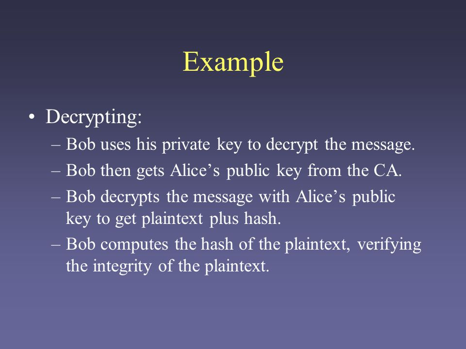 Example Decrypting: Bob uses his private key to decrypt the message.