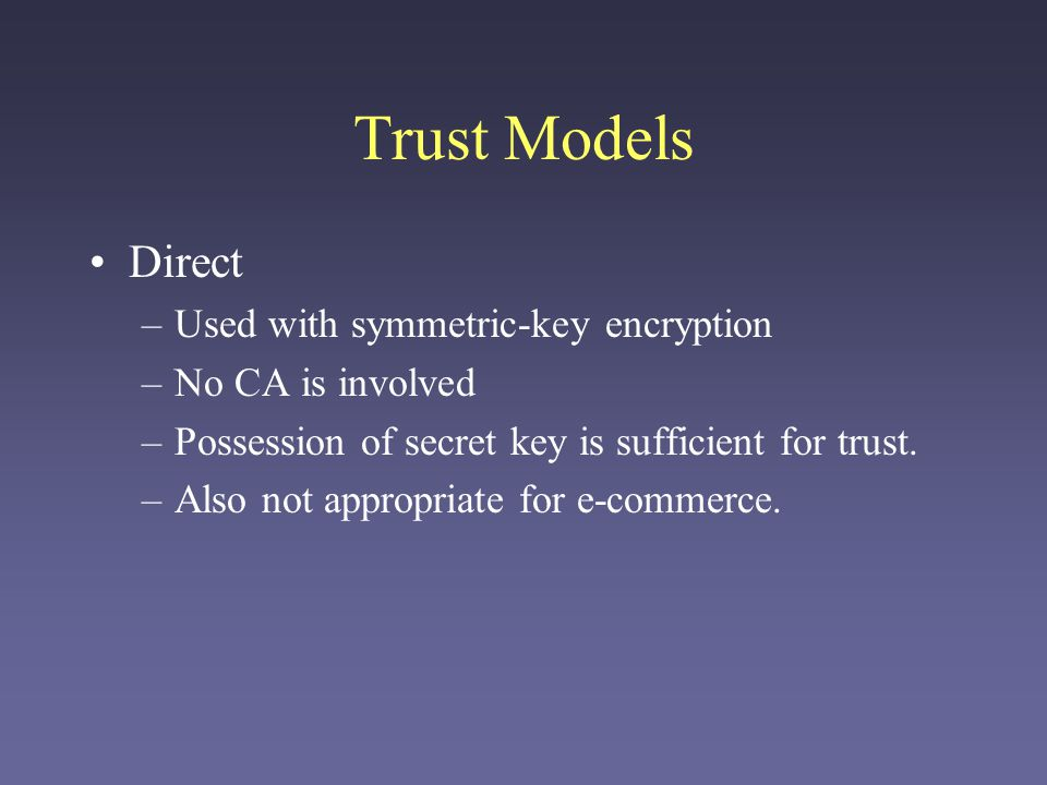 Trust Models Direct Used with symmetric-key encryption