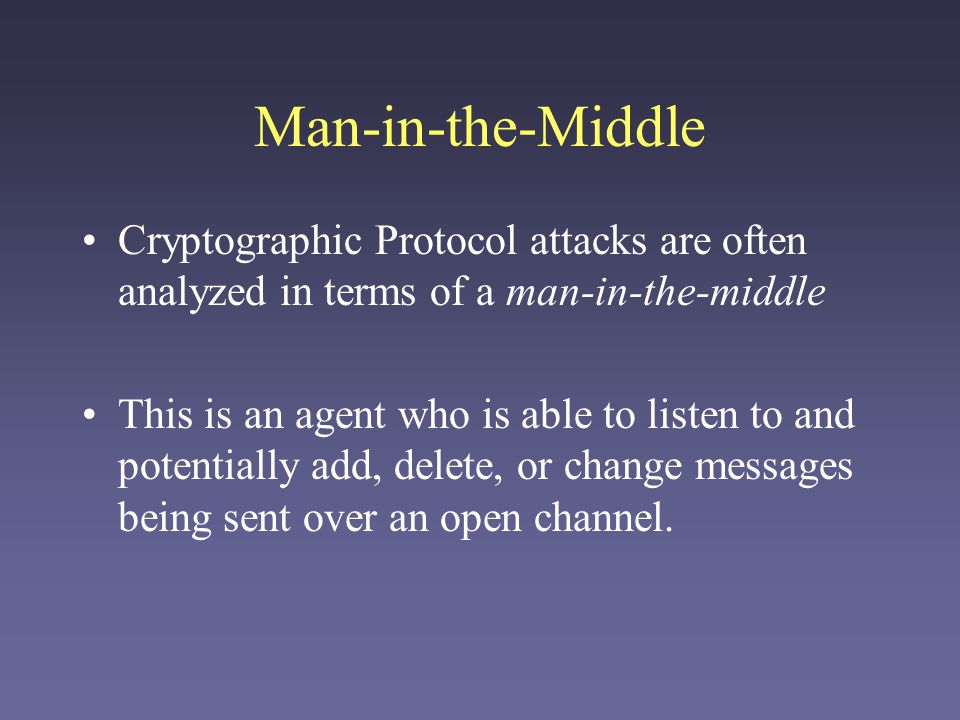 Man-in-the-Middle Cryptographic Protocol attacks are often analyzed in terms of a man-in-the-middle.