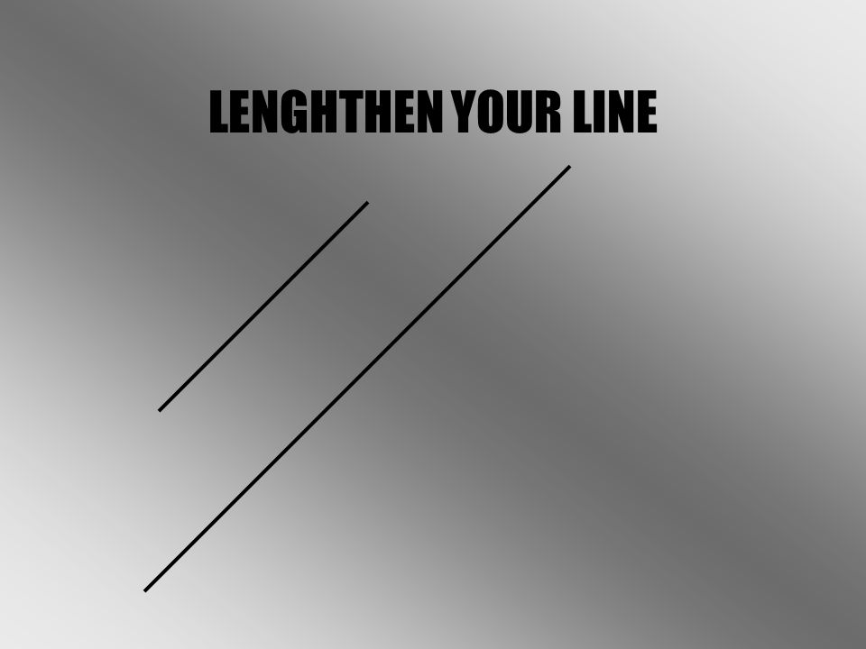 LENGHTHEN YOUR LINE