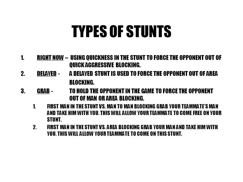 TYPES OF STUNTS RIGHT NOW – USING QUICKNESS IN THE STUNT TO FORCE THE OPPONENT OUT OF QUICK AGGRESSIVE BLOCKING.