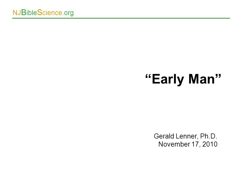 Early Man Gerald Lenner, Ph.D. November 17, 2010
