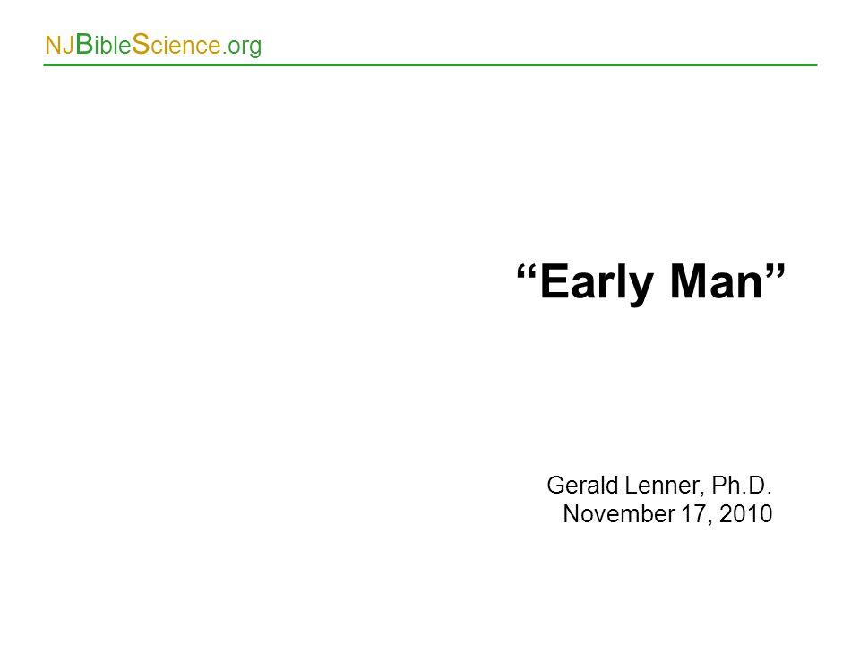 Early Man Gerald Lenner, Ph.D. November 17, 2010