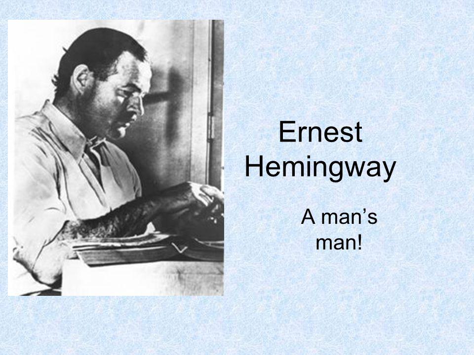 Ernest Hemingway A man's man!