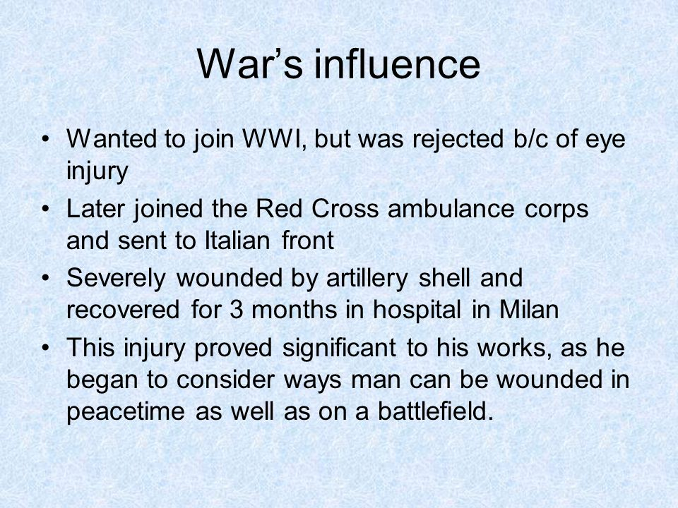 War's influence Wanted to join WWI, but was rejected b/c of eye injury