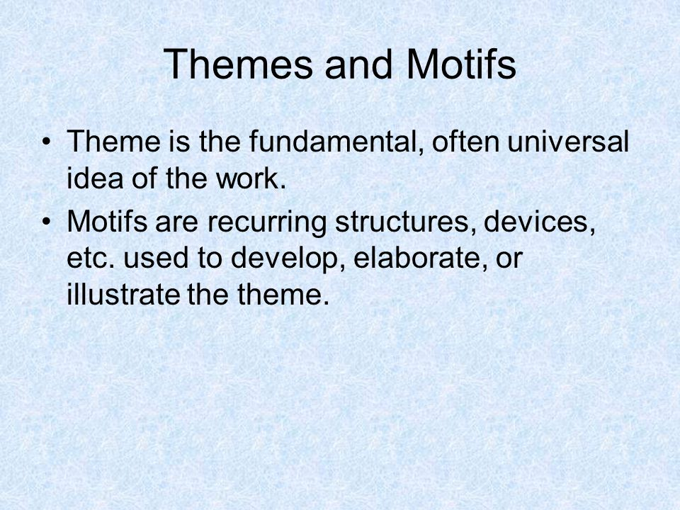 Themes and Motifs Theme is the fundamental, often universal idea of the work.