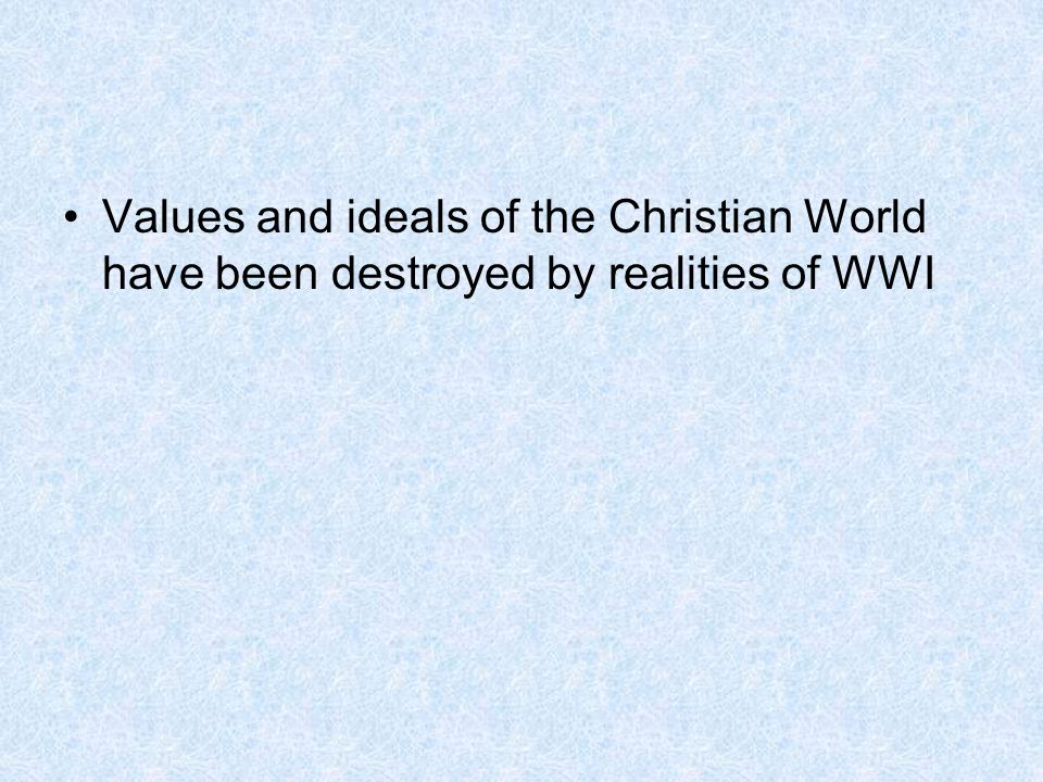 Values and ideals of the Christian World have been destroyed by realities of WWI