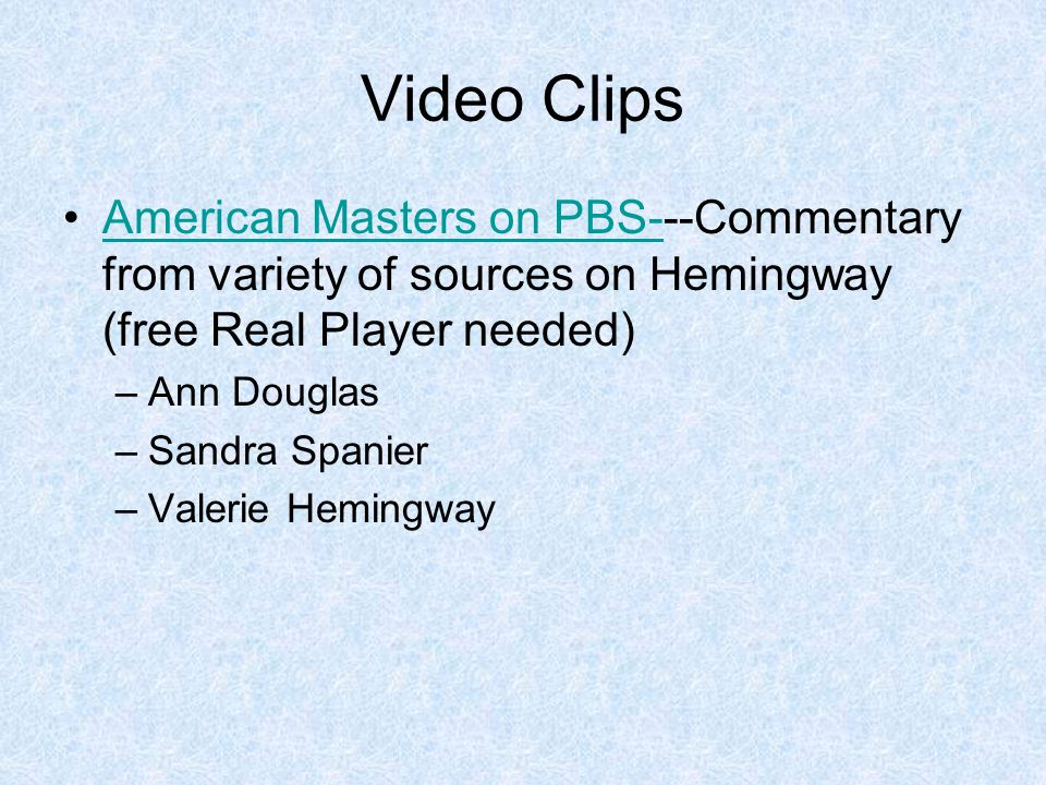 Video Clips American Masters on PBS---Commentary from variety of sources on Hemingway (free Real Player needed)