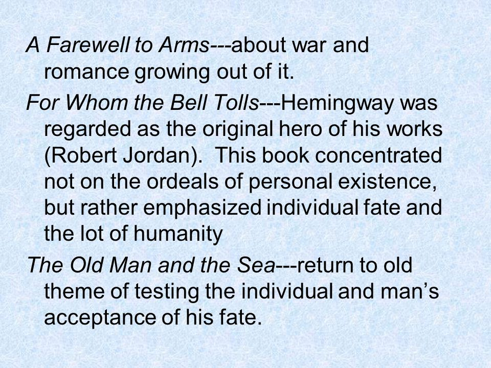 A Farewell to Arms---about war and romance growing out of it.