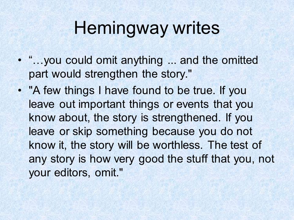 Hemingway writes …you could omit anything ... and the omitted part would strengthen the story.