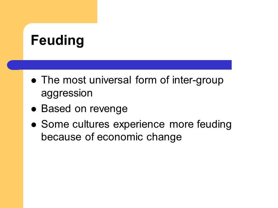 Feuding The most universal form of inter-group aggression