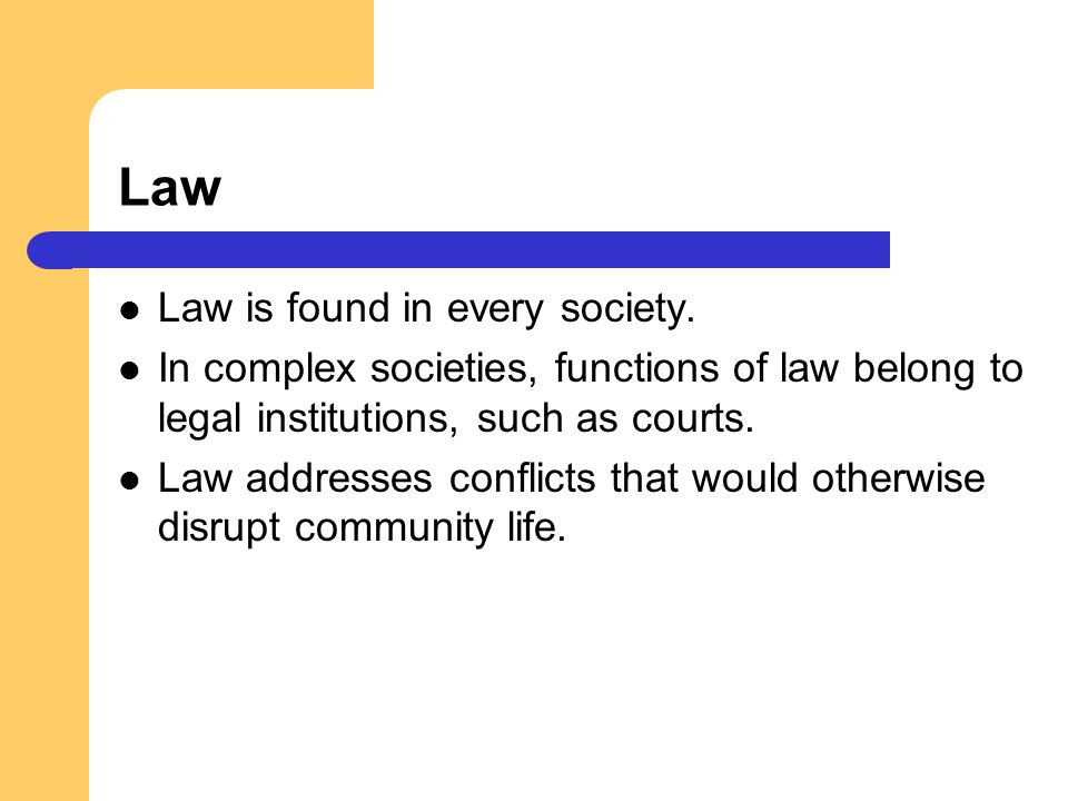 Law Law is found in every society.