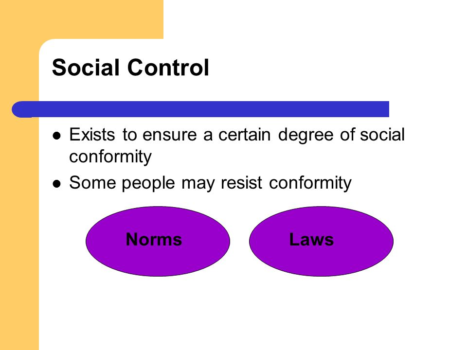 Social Control Exists to ensure a certain degree of social conformity