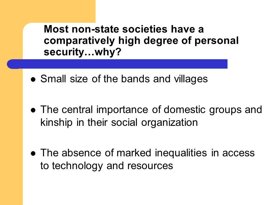 Most non-state societies have a comparatively high degree of personal security…why