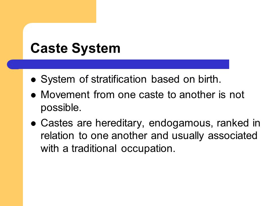 Caste System System of stratification based on birth.