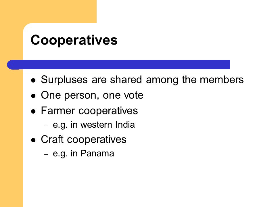 Cooperatives Surpluses are shared among the members