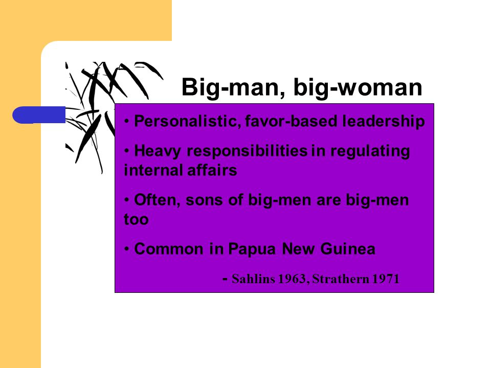 Big-man, big-woman Personalistic, favor-based leadership