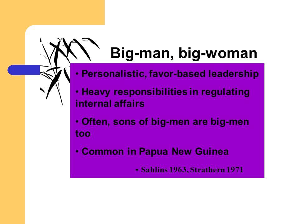 Big-man, big-woman Personalistic, favor-based leadership