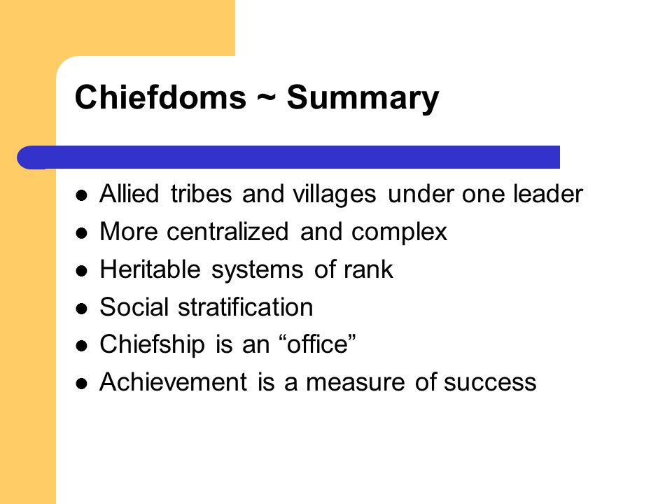 Chiefdoms ~ Summary Allied tribes and villages under one leader