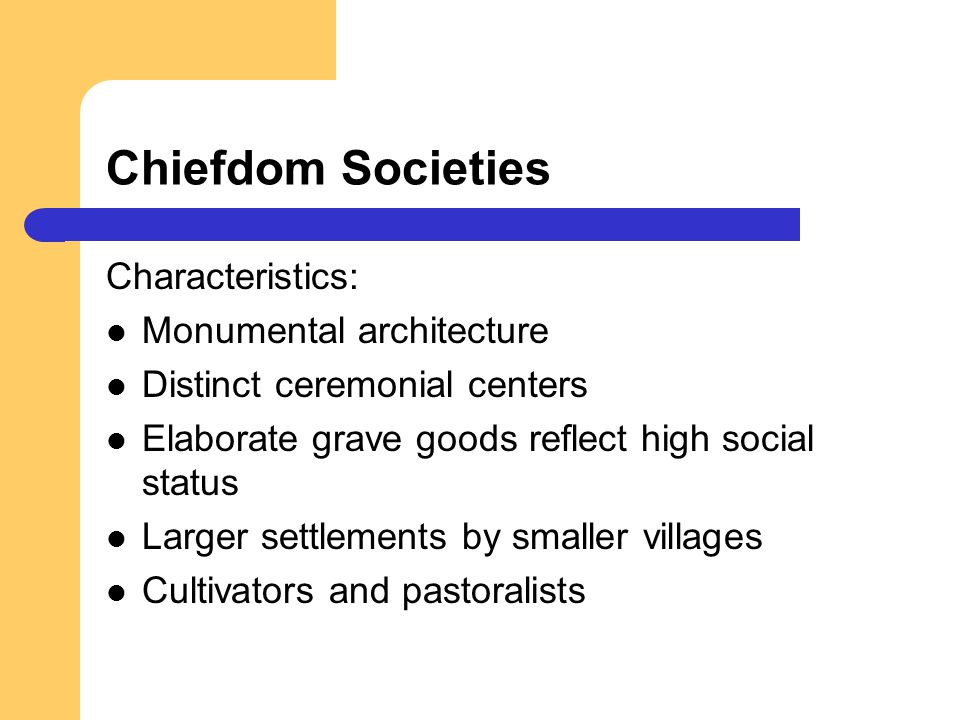 Chiefdom Societies Characteristics: Monumental architecture
