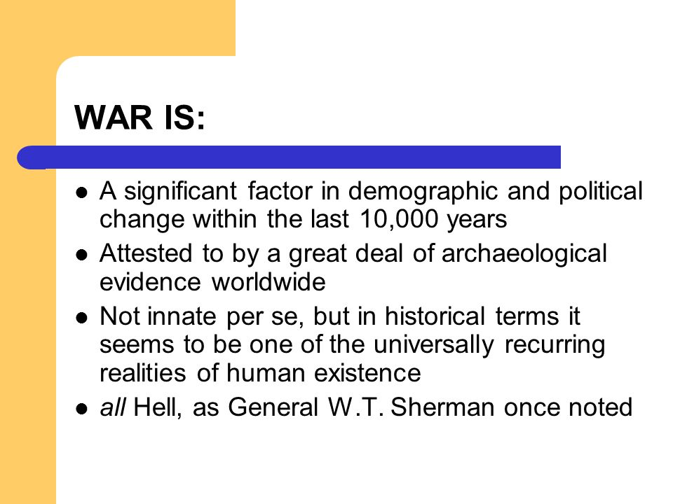 WAR IS: A significant factor in demographic and political change within the last 10,000 years.