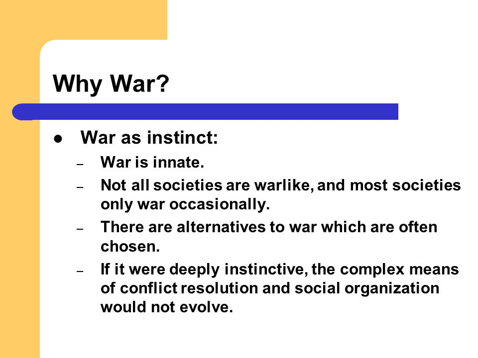 Why War War as instinct: War is innate.
