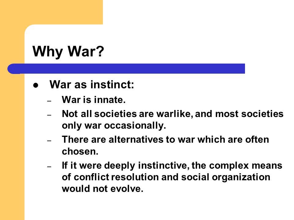 Why War War as instinct: War is innate.