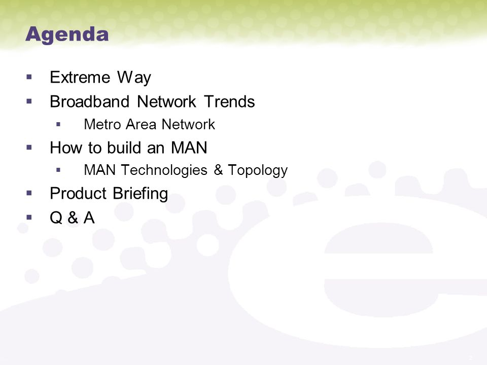 Agenda Extreme Way Broadband Network Trends How to build an MAN