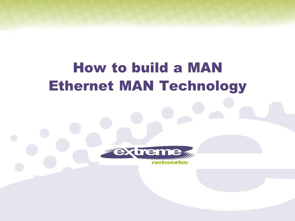 How to build a MAN Ethernet MAN Technology