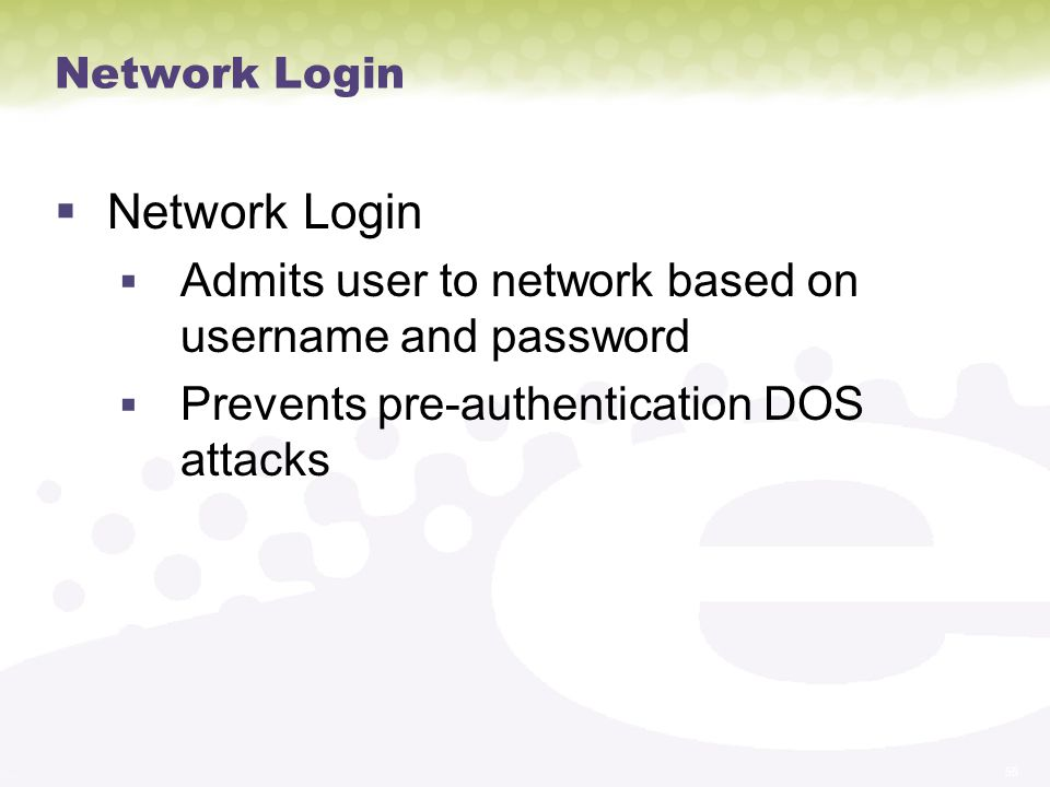Network Login Admits user to network based on username and password