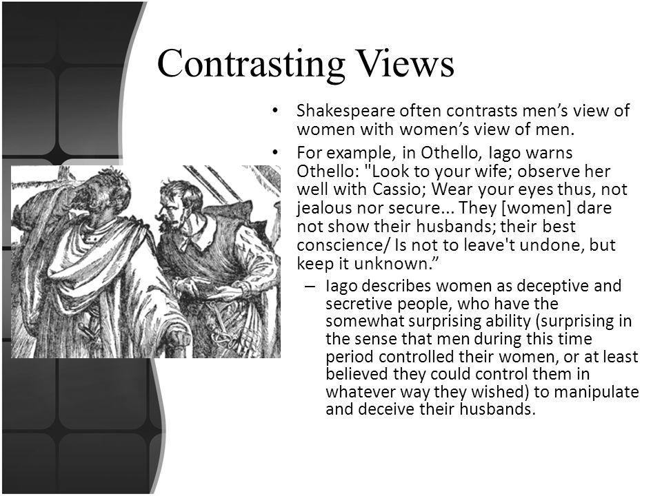 Contrasting Views Shakespeare often contrasts men's view of women with women's view of men.