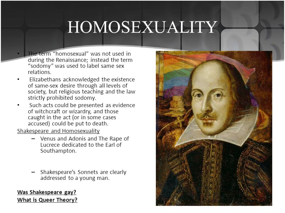 HOMOSEXUALITY The term homosexual was not used in during the Renaissance; instead the term sodomy was used to label same sex relations.