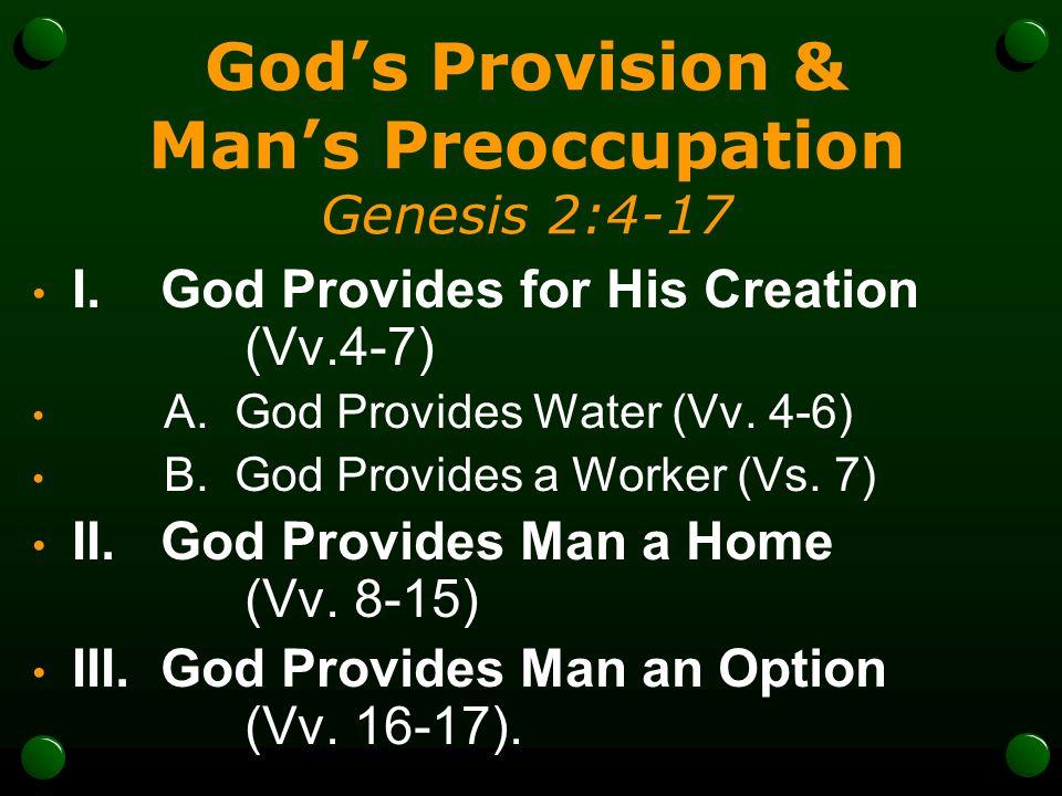 God's Provision & Man's Preoccupation Genesis 2:4-17