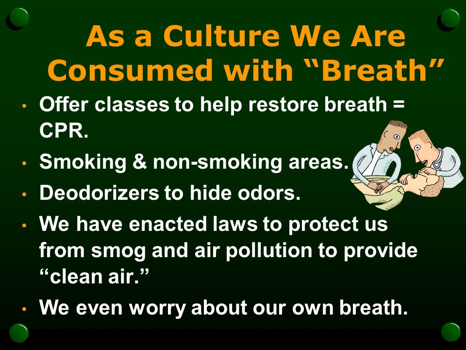 As a Culture We Are Consumed with Breath