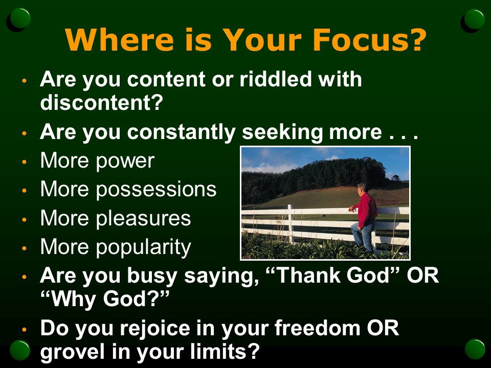Where is Your Focus Are you content or riddled with discontent