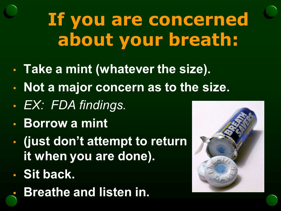 If you are concerned about your breath: