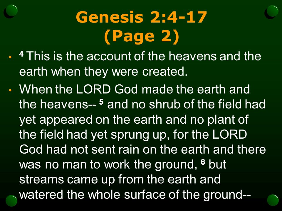 Genesis 2:4-17 (Page 2) 4 This is the account of the heavens and the earth when they were created.
