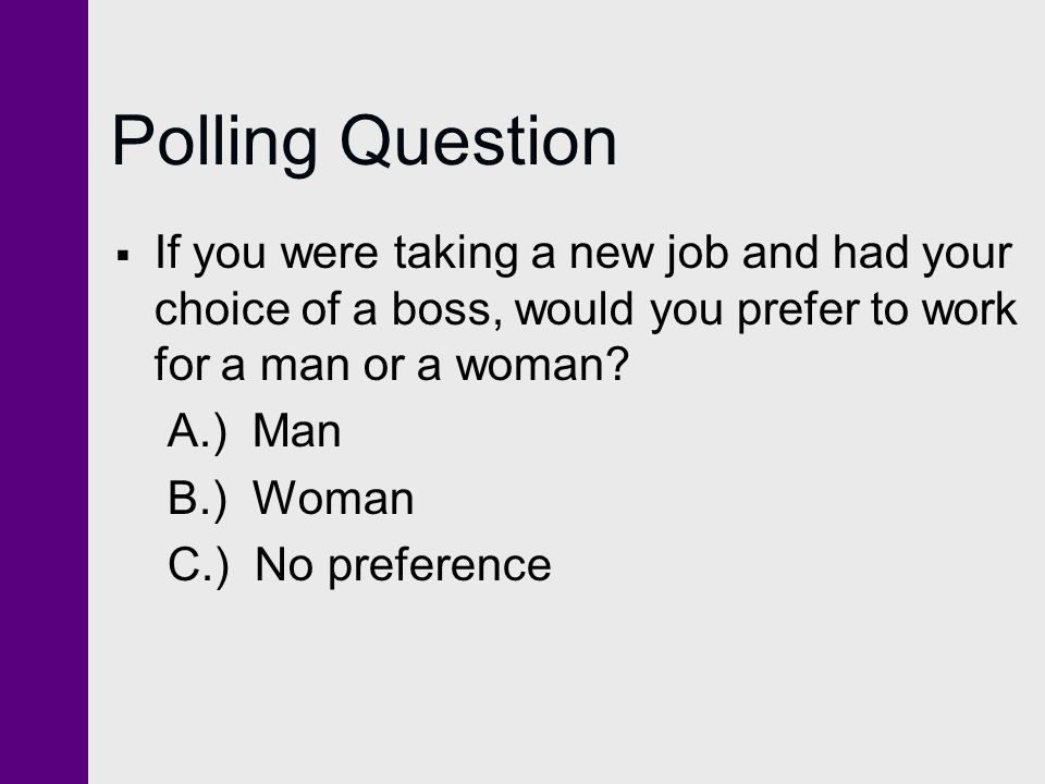 Polling Question If you were taking a new job and had your choice of a boss, would you prefer to work for a man or a woman