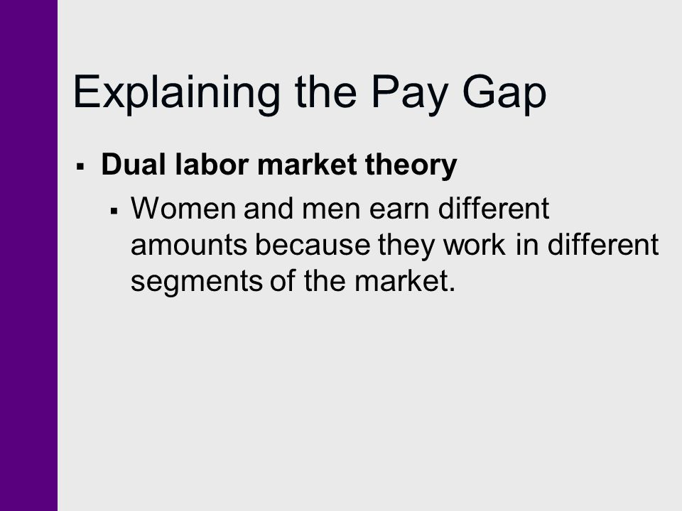 Explaining the Pay Gap Dual labor market theory