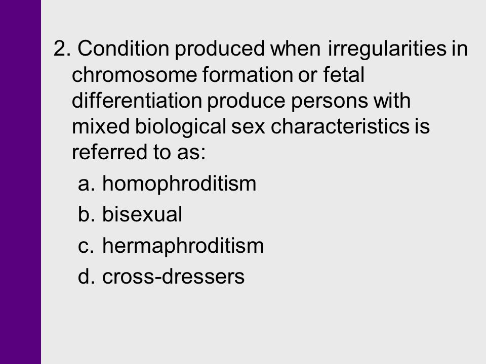 2. Condition produced when irregularities in chromosome formation or fetal differentiation produce persons with mixed biological sex characteristics is referred to as:
