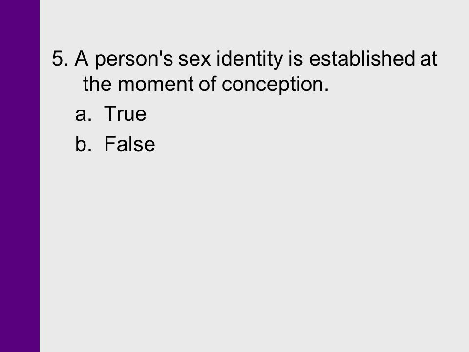 5. A person s sex identity is established at the moment of conception.