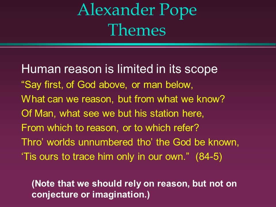 Alexander Pope Themes Human reason is limited in its scope