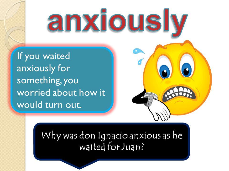 Why was don Ignacio anxious as he waited for Juan