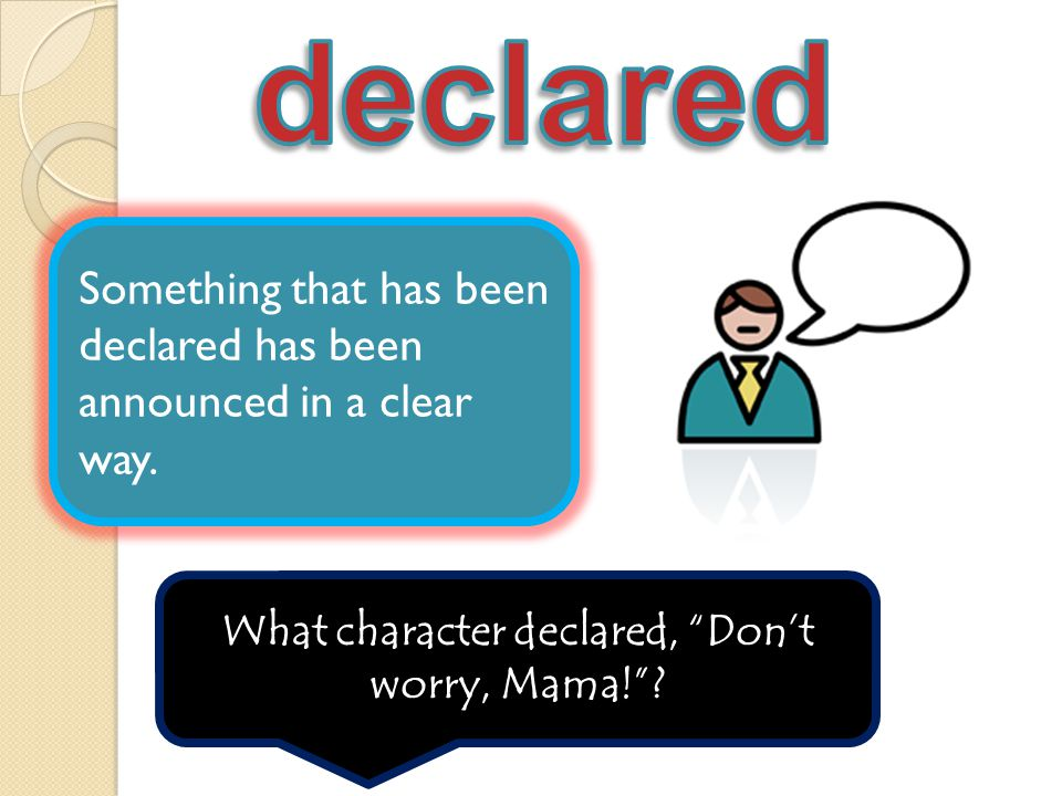 What character declared, Don't worry, Mama!